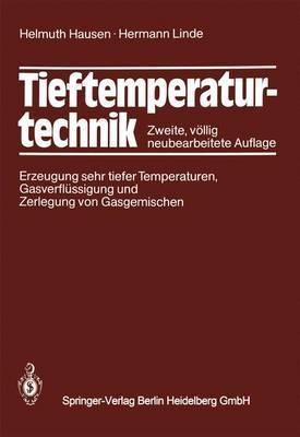 Tieftemperaturtechnik: Erzeugung Sehr Tiefer Temperaturen, Gasverfla1/4ssigung Und Zerlegung Von Gasgemischen