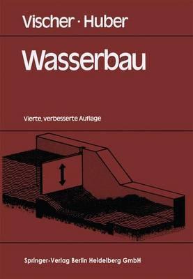 Wasserbau: Hydrologische Grundlagen, Elemente Des Wasserbaues, Nutz- Und Schutzbauten an Binnengewassern