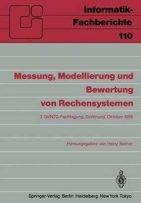 Messung, Modellierung und Bewertung von Rechensystemen: 3. Gi/Ntg-Fachtagung Dortmund, 1.-3. Oktober 1985