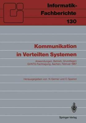 Kommunikation in Verteilten Systemen: Anwendungen, Betrieb, Grundlagen Gi/Ntg-Fachtagung, Aachen, 16.-20. Februar 1987 Proceedings