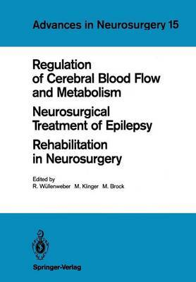 Regulation of Cerebral Blood Flow and Metabolism. Neurosurgical Treatment of Epilepsy. Rehabilitation in Neurosurgery: Proceedings of the 37th Annual Meeting of the Deutsche Gesellschaft Fur Neurochirurgie, Bonn, May 4-7, 1986