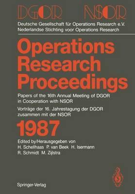 Operations Research: Papers of the 16th Annual Meeting of DGOR in Cooperation with NSOR/Vortrage der 16. Jahrestagung der DGOR Zusammen mit der NSOR