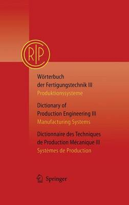 Worterbuch der Fertigungstechnik / Dictionary of Production Engineering / Dictionnaire Desttechniques de Production Mechanique: Produktionssysteme / Manufacturing Systems / Systemes de Production: Volume 3