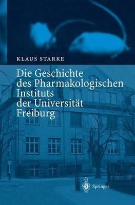 Die Geschichte Des Pharmakologischen Instituts Der Universit?t Freiburg