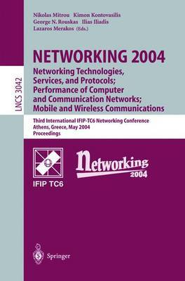 Networking 2004: Networking Technologies, Services, and Protocols; Performance of Computer and Communication Networks; Mobile and Wireless Communications : Third International IFIP-TC6 Networking Conference, Athens, Greece, May 9-14 2004 : Proceedings