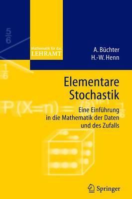 Elementare Stochastik: Eine Einfuhrung in Die Mathematik Der Daten Und DES Zufalls