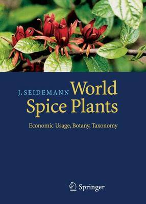 World Spice Plants: Economic Usage, Botany, Taxonomy