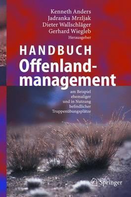 Handbuch Offenlandmanagement: Am Beispiel Ehemaliger Und in Nutzung Befindlicher Truppenubungsplatze