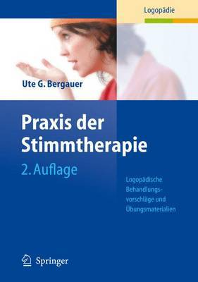 Praxis Der Stimmtherapie: Logopadische Behandlungsvorschlage Und Ubungsmaterialien