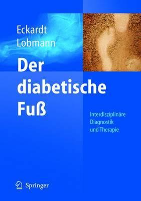 Der Diabetische Fuss: Interdisziplinare Diagnostik und Therapie