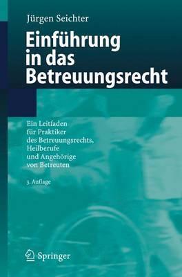 Einfuhrung in Das Betreuungsrecht: Ein Leitfaden Fur Praktiker DES Betreuungsrechts, Heilberufe Und Angehorige Von Betreuten