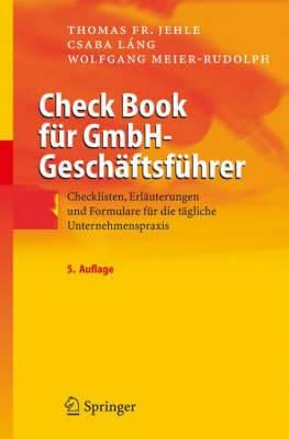 Check Book Fur Gmbh-Geschaftsfuhrer: Checklisten, Erlauterungen Und Formulare Fur Die Tagliche Unternehmenspraxis