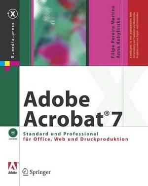 Adobe Acrobat 7: Standard Und Professional Fur Office, Web Und Druckproduktion