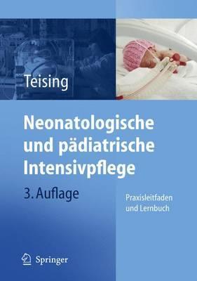 Neonatologische Und Padiatrische Intensivpflege: Praxisleitfaden Und Lernbuch
