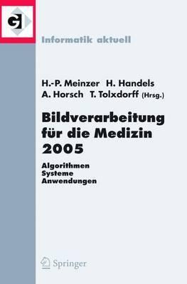 Bildverarbeitung Fur Die Medizin 2005: Algorithmen - Systeme - Anwendungenproceedings Des Workshops Vom 13. - 15. Marz 2005 in Heidelberg: v. 13