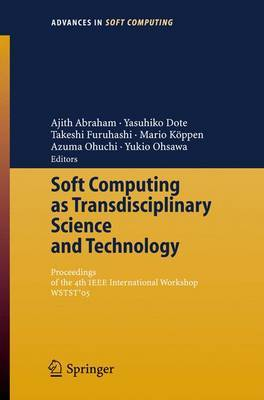 Soft Computing as Transdisciplinary Science and Technology: Proceedings of the Fourth IEEE International Workshop Wstst'05