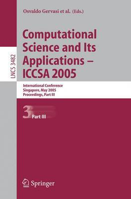 Computational Science and Its Applications - ICCSA: International Conference, Singapore, May 9-12. 2005, Proceedings: Part III