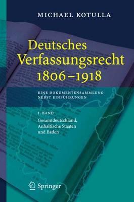 Deutsches Verfassungsrecht 1806 - 1918eine Dokumentensammlung Nebst Einfuhrungen: 1. Band: Gesamtdeutschland, Anhaltische Staaten Und Baden