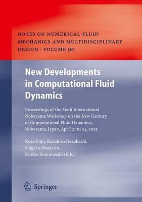 New Developments in Computational Fluid Dynamics: Proceedings of the Sixth International Nobeyama Workshop on the New Century of Computational Fluid Dynamics, Nobeyama, Japan, April 21 to 24, 2003