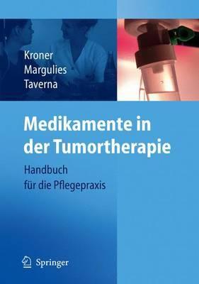 Medikamente in Der Tumortherapie: Handbuch Fur Die Pflegepraxis