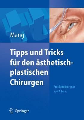 Tipps Und Tricks Fur Den Asthetisch-Plastischen Chirurgen: Problemlosungen Von A - Z