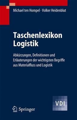 Taschenlexikon Logistik: Abkurzungen, Definitionen Und Erlauterungen Der Wichtigsten Begriffe Aus Materialfluss Und Logistik