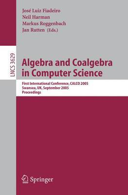 Algebra and Coalgebra in Computer Science: First International Conference, CALCO 2005, Swansea, UK, September 3-6, 2005, Proceedings