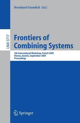 Frontiers of Combining Systems: 5th International Workshop, Frocos 2005, Vienna, Austria, September 19-21, 2005, Proceedings
