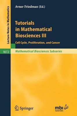 Tutorials in Mathematical Biosciences III: Cell Cycle, Proliferation, and Cancer: v. 3