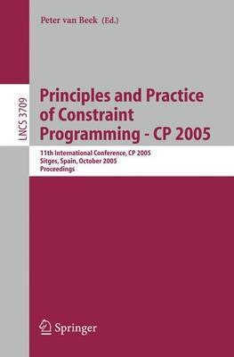 Principles and Practice of Constraint Programming - CP 2005: 11th International Conference, CP 2005, Sitges, Spain, October 1-5, 2005, Proceedings