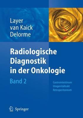 Radiologische Diagnostik in Der Onkologie: Band 2 Gastrointestinum, Urogenitaltrakt, Retroperitoneum