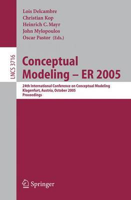 Conceptual Modeling: ER 2005 : 24th International Conference on Conceptual Modeling, Klagenfurt, Austria, October 24-28, 2005 : Proceedings