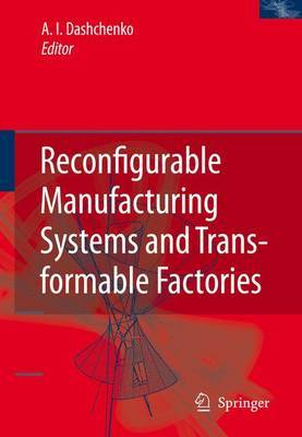 Reconfigurable Manufacturing Systems and Transformable Factories: 21st Century Technologies