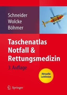Taschenatlas Notfall & Rettungsmedizin: Kompendium Fur Den Notarzt
