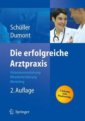Die Erfolgreiche Arztpraxis: Patientenorientierung - Mitarbeiterfuhrung - Marketing