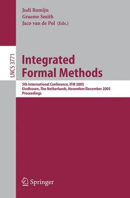 Integrated Formal Methods: 5th International Conference, IFM 2005, Eindhoven, The Netherlands, November 29 - December 2, 2005. Proceedings
