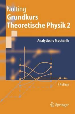 Grundkurs Theoretische Physik: Analytische Mechanik: v. 2