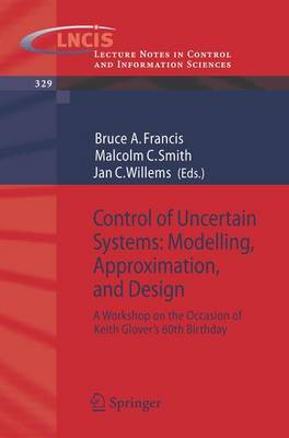Control of uncertain systems - modelling, approximation, and design: A Workshop on the Occasion of Keith Glover's 60th Birthday