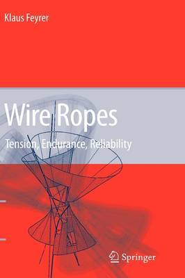 Wire Ropes: Tension, Endurance, Reliability