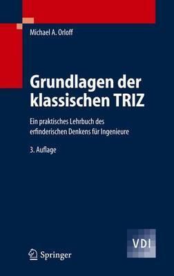 Grundlagen Der Klassischen Triz: Ein Praktisches Lehrbuch DES Erfinderischen Denkens Fur Ingenieure