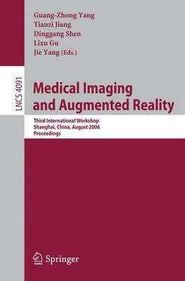 Medical Imaging and Augmented Reality: Third International Workshop, Shanghai, China, August 17-18, 2006 Proceedings