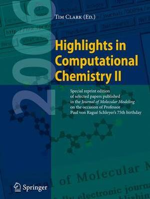 Highlights in Computational Chemistry: Special Reprint Edition of Selected Papers Published in the Journal Molecular Modeling on the Occasion of Professor Paul Rague Schleyer's 75th Birthday.: v. 2