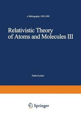 Relativistic Theory of Atoms and Molecules III: A Bibliography 1993-1999