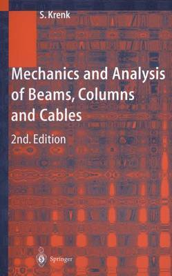 Mechanics and Analysis of Beams, Columns and Cables: A Modern Introduction to the Classic Theories