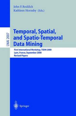 Temporal, Spatial and Spatio-temporal Data Mining: First International Workshop, TSDM 2000, Lyon, France, September 12, 2000, Revised Papers