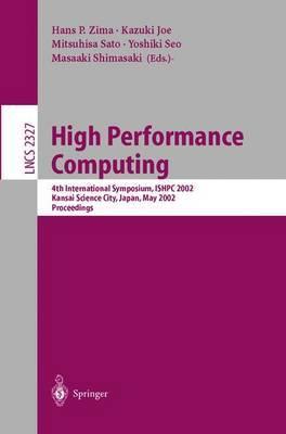 High Performance Computing: 4th International Symposium, ISHPC 2002, Kansai Science City, Japan, May 15-17, 2002 - Proceedings