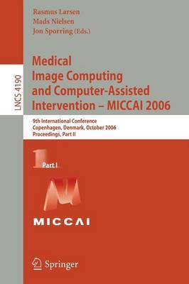 Medical Image Computing and Computer-Assisted Intervention - MICCAI 2006: 9th International Conference, Copenhagen, Denmark, October 1-6, 2006, Proceedings, Part I
