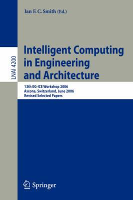 Intelligent Computing in Engineering and Architecture: 13th EG-ICE Workshop 2006, Ascona, Switzerland, June 25-30, 2006, Revised Selected Papers