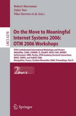 On the Move to Meaningful Internet Systems 2006, OTM 2006 Workshops: OTM Confederated International Conferences and Posters, AWeSOMe, CAMS, COMINF,IS, KSinBIT, MIOS-CIAO,MONET, OnToContent, ORM, PerSys, OTM Academy Doctoral Consortium, RDDS, SWWS, SeBGIS