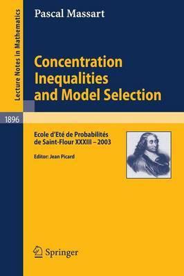 Concentration Inequalities and Model Selection: Ecole d'Ete de Probabilites de Saint-Flour XXXIII - 2003